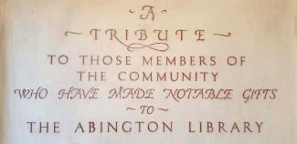 A tribute to those members of the community who have made notable gifts to the Abington Library